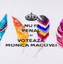 NU FI PENAL ȘI VOTEAZĂ MONICA MACOVEI - Personalised Poster A4 size