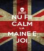 NU FII CALM CA MAINE E JOI - Personalised Poster A4 size