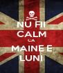 NU FII CALM CA MAINE E LUNI - Personalised Poster A4 size