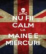 NU FII CALM CA MAINE E MIERCURI - Personalised Poster A4 size