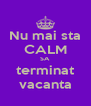 Nu mai sta CALM SA terminat vacanta - Personalised Poster A4 size