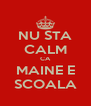 NU STA CALM CA MAINE E SCOALA - Personalised Poster A4 size