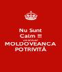 Nu Sunt Calm !!! AM INTÂLNIT MOLDOVEANCA POTRIVITĂ - Personalised Poster A4 size
