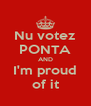 Nu votez PONTA AND I'm proud of it - Personalised Poster A4 size