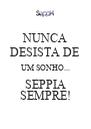 NUNCA DESISTA DE UM SONHO... SEPPIA SEMPRE! - Personalised Poster A4 size