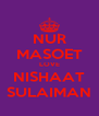 NUR MASOET LOVE NISHAAT SULAIMAN - Personalised Poster A4 size