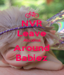 NVR Leave Alcohol Around Babiez - Personalised Poster A4 size