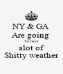 NY & GA Are going  To have alot of Shitty weather - Personalised Poster A4 size