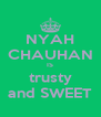 NYAH CHAUHAN IS trusty and SWEET - Personalised Poster A4 size
