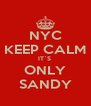 NYC KEEP CALM IT`S  ONLY SANDY - Personalised Poster A4 size