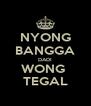 NYONG BANGGA DADI WONG  TEGAL - Personalised Poster A4 size