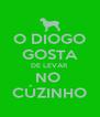 O DIOGO GOSTA DE LEVAR  NO  CÚZINHO - Personalised Poster A4 size
