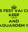 O GOIÁS FEST VAI CHEGAR... KEEP CALM AND AGUARDEM !!! - Personalised Poster A4 size