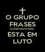 O GRUPO FRASES SONHADORAS  ESTA EM LUTO - Personalised Poster A4 size
