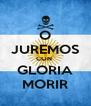 O JUREMOS CON  GLORIA MORIR - Personalised Poster A4 size