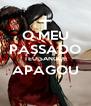 O MEU PASSADO TEU SANGUE APAGOU  - Personalised Poster A4 size
