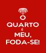 O QUARTO É  MEU, FODA-SE! - Personalised Poster A4 size