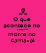 O que  acontece no  carnaval morre no  carnaval - Personalised Poster A4 size