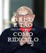 O RISO É TÃO DECEPCIONANTE COMO RIDICULO - Personalised Poster A4 size