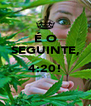 É O SEGUINTE,  4:20!  - Personalised Poster A4 size