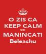 O ZIS CA KEEP CALM SHI MANINCATI Beleashu - Personalised Poster A4 size