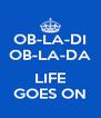 OB-LA-DI OB-LA-DA  LIFE GOES ON - Personalised Poster A4 size