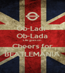 Ob-Ladi  Ob-Lada Life goes on Cheers for BEATLEMANIA - Personalised Poster A4 size
