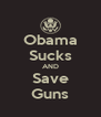Obama Sucks AND Save Guns - Personalised Poster A4 size