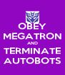 OBEY MEGATRON AND TERMINATE AUTOBOTS - Personalised Poster A4 size