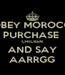 OBEY MOROCO PURCHASE  CHICKEN AND SAY AARRGG - Personalised Poster A4 size