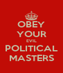OBEY YOUR EVIL POLITICAL MASTERS - Personalised Poster A4 size