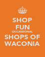 SHOP FUN OCCASSIONAL SHOPS OF WACONIA - Personalised Poster A4 size