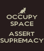 OCCUPY SPACE  ASSERT SUPREMACY - Personalised Poster A4 size