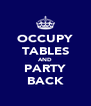 OCCUPY TABLES AND PARTY BACK - Personalised Poster A4 size