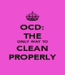OCD: THE ONLY WAY TO CLEAN PROPERLY - Personalised Poster A4 size