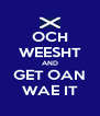 OCH WEESHT AND GET OAN WAE IT - Personalised Poster A4 size