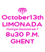 October13th LIMONADA Heilige-Geeststraat 7 8u30 P.M. GHENT - Personalised Poster A4 size