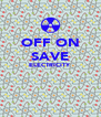 OFF ON SAVE ELECTRICITY   - Personalised Poster A4 size