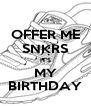 OFFER ME SNKRS IT'S MY BIRTHDAY - Personalised Poster A4 size