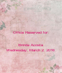 Office Reserved for:   Brinda Acosta Wednesday, March 2, 2016 - Personalised Poster A4 size