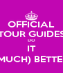 OFFICIAL TOUR GUIDES DO IT (MUCH) BETTER - Personalised Poster A4 size