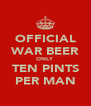 OFFICIAL WAR BEER ONLY TEN PINTS PER MAN - Personalised Poster A4 size