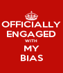 OFFICIALLY ENGAGED WITH MY BIAS - Personalised Poster A4 size