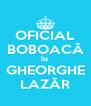 OFICIAL BOBOACĂ ÎN GHEORGHE LAZĂR - Personalised Poster A4 size