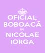 OFICIAL BOBOACĂ ÎN NICOLAE IORGA - Personalised Poster A4 size