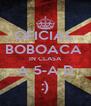 OFICIAL  BOBOACA  IN CLASA A 5-A D :) - Personalised Poster A4 size