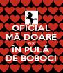 OFICIAL MĂ DOARE FIX ÎN PULĂ DE BOBOCI - Personalised Poster A4 size