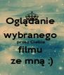 Oglądanie  wybranego  przez Ciebie  filmu  ze mną :) - Personalised Poster A4 size