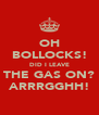 OH BOLLOCKS! DID I LEAVE THE GAS ON? ARRRGGHH! - Personalised Poster A4 size