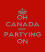 OH CANADA KEEP PARTYING ON - Personalised Poster A4 size